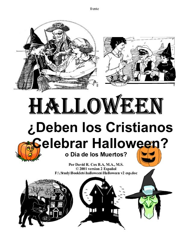 frente  HALLOWEEN  ¿Deben los Cristianos Celebrar Halloween? o Día de los Muertos?  Por David R. Cox B.A, M.A., M.S.  © 20...