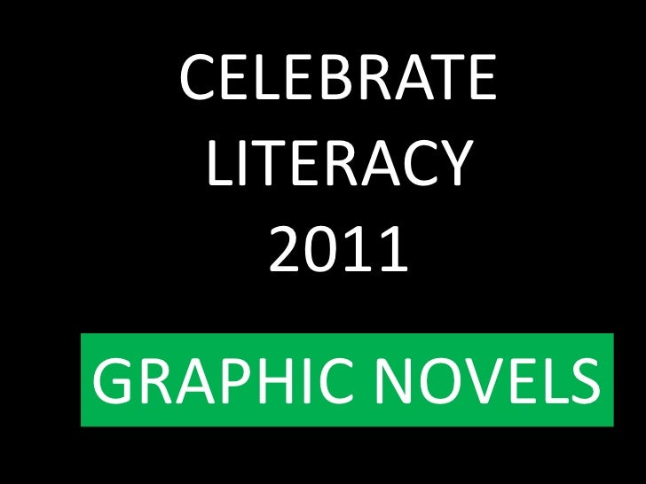 CELEBRATE LITERACY 2011<br />GRAPHIC NOVELS<br />
