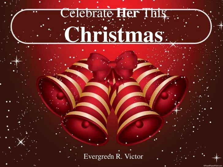 Celebrate Her ThisChristmas   Evergreen R. Victor