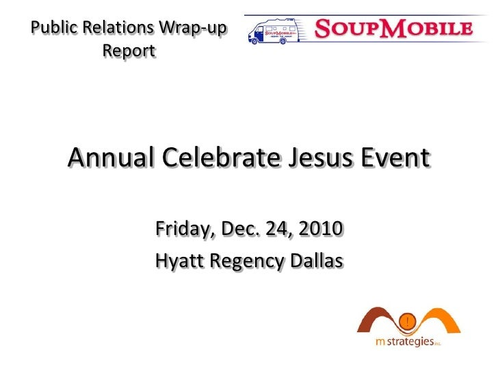 Annual Celebrate Jesus Event<br />Friday, Dec. 24, 2010<br />Hyatt Regency Dallas<br />Public Relations Wrap-up Report<br />