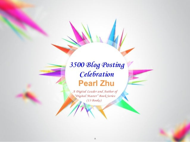 """Pearl Zhu 3500 Blog Posting Celebration A A Digital Leader and Author of """"Digital Master"""" Book Series (13 Books)"""