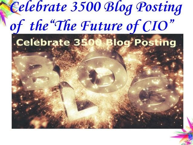 "Celebrate 3500 Blog Posting of the""The Future of CIO"""