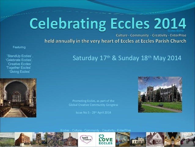 Saturday 17th & Sunday 18th May 2014 Featuring 'StandUp Eccles' , 'Celebrate Eccles', 'Creative Eccles' 'Together Eccles' ...