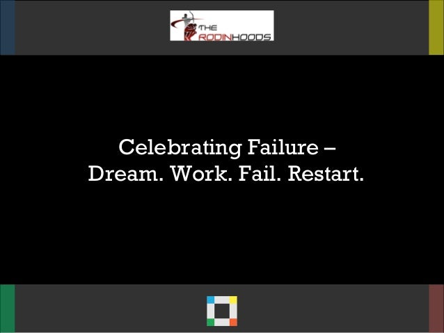 Celebrating Failure –Dream. Work. Fail. Restart.