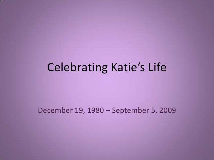 Celebrating Katie's Life<br />December 19, 1980 – September 5, 2009<br />