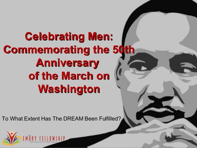 Celebrating Men:Celebrating Men:Commemorating the 50thCommemorating the 50thAnniversaryAnniversaryof the March onof the Ma...