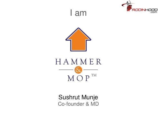 I amSushrut MunjeCo-founder & MD