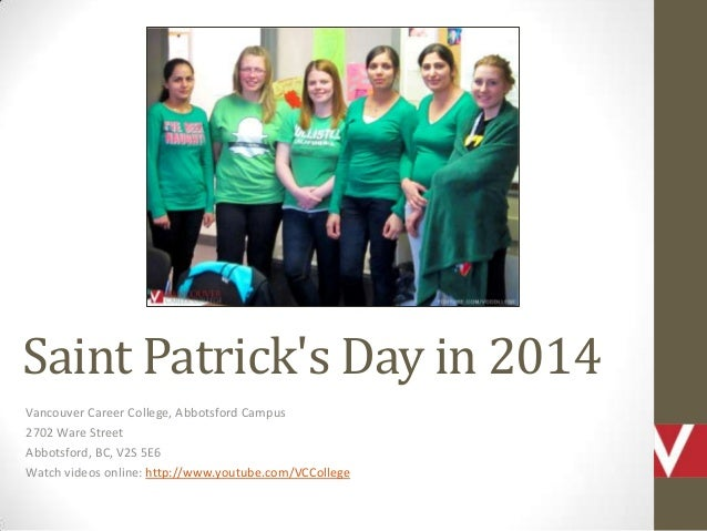 Saint Patrick's Day in 2014 Vancouver Career College, Abbotsford Campus 2702 Ware Street Abbotsford, BC, V2S 5E6 Watch vid...