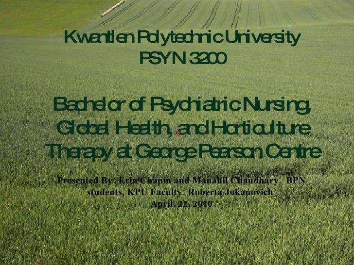 Kwantlen Polytechnic University PSYN 3200 Bachelor of Psychiatric Nursing, Global Health, and Horticulture Therapy at Geor...