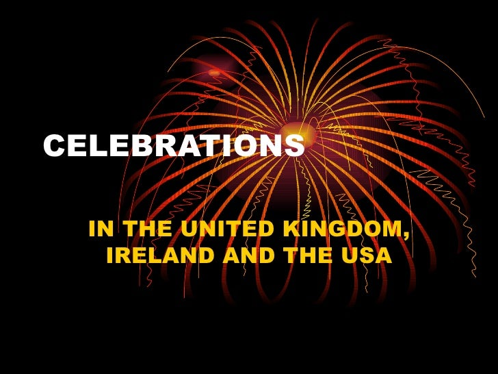 CELEBRATIONS IN THE UNITED KINGDOM, IRELAND AND THE USA