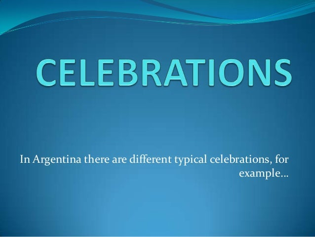 In Argentina there are different typical celebrations, for example…