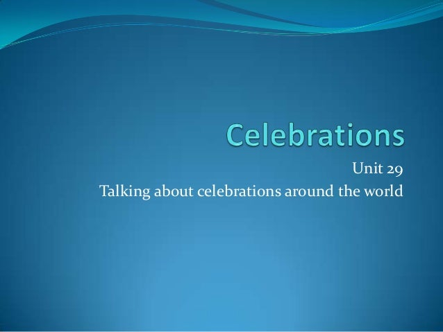 Unit 29 Talking about celebrations around the world