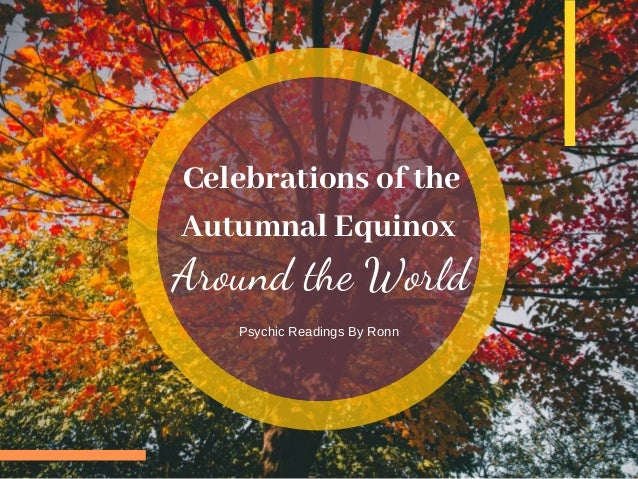 Celebrations of the Autumnal Equinox Psychic Readings By Ronn Around the World