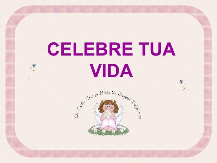 CELEBRE TUA    VIDA  Esse slide foi feito por Luana  Rodrigues em 13.07.03, e você não  pode alterar nada nele.  www.luann...