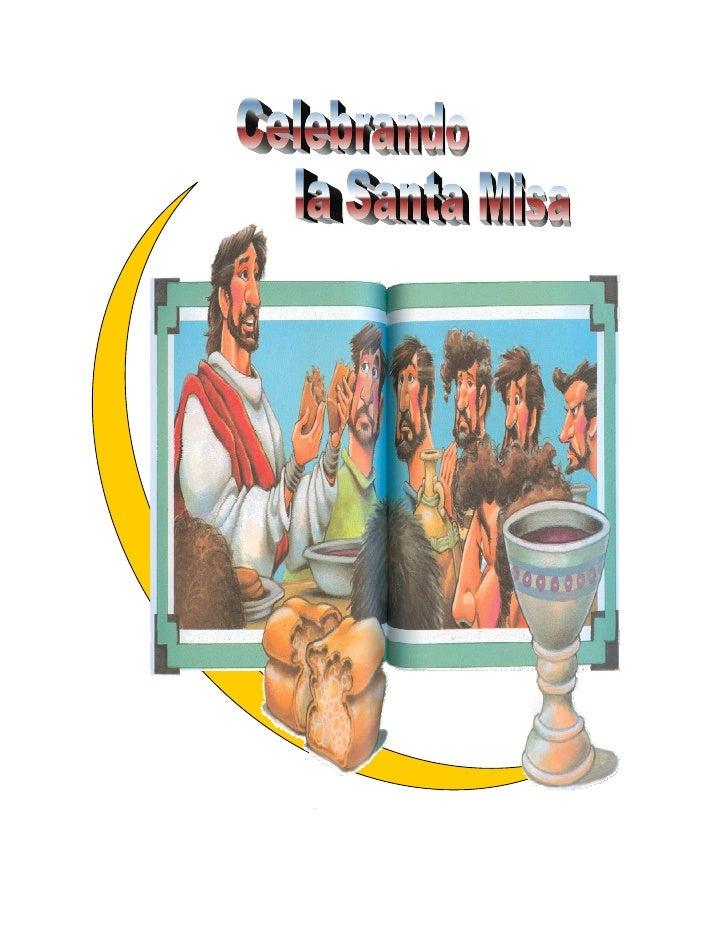 """PRESENTACION      Por intermedio de la presente cartilla denominada     """"Celebrando la Santa Misa"""" intentamos darles a    ..."""