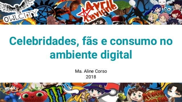 Ma. Aline Corso 2018 Celebridades, fãs e consumo no ambiente digital