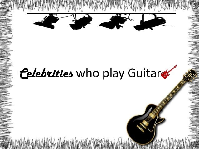 Celebrities who play Guitar