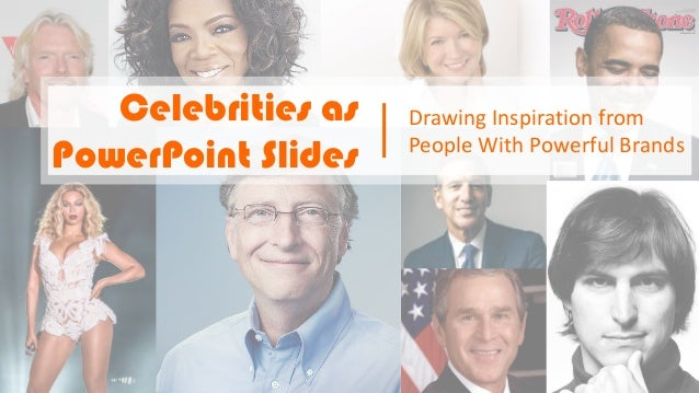 Celebrities as PowerPoint Slides Drawing Inspiration from People With Powerful Brands
