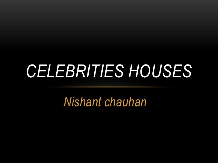 Nishant chauhan <br />Celebrities houses<br />