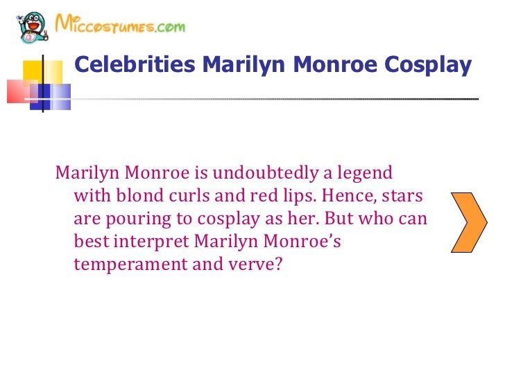 Celebrities Marilyn Monroe Cosplay   <ul><li>Marilyn Monroe is undoubtedly a legend with blond curls and red lips. Hence, ...