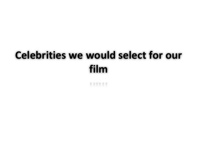 Celebrities we would select for our  film