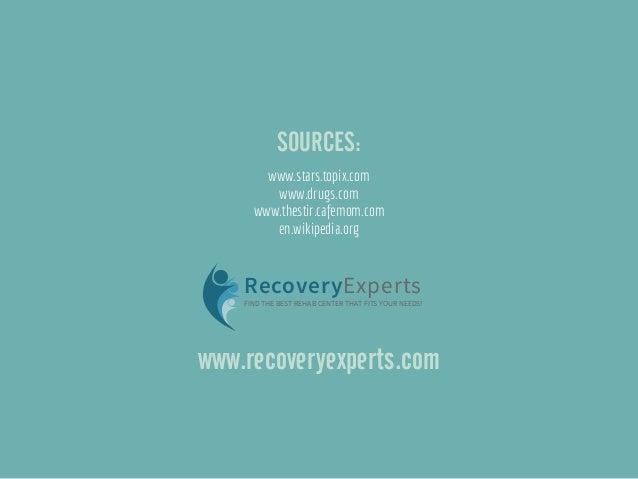 SOURCES: www.stars.topix.com www.drugs.com www.thestir.cafemom.com en.wikipedia.org RecoveryExperts FIND THE BEST REHAB CE...