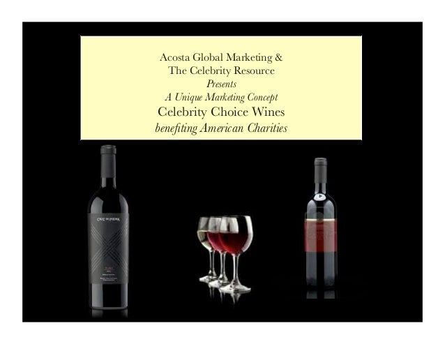 Acosta Global Marketing &  The Celebrity Resource           Presents  A Unique Marketing ConceptCelebrity Choice Winesbene...