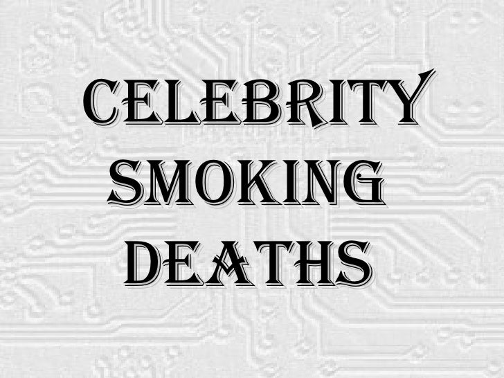 Celebrity Smoking  Deaths