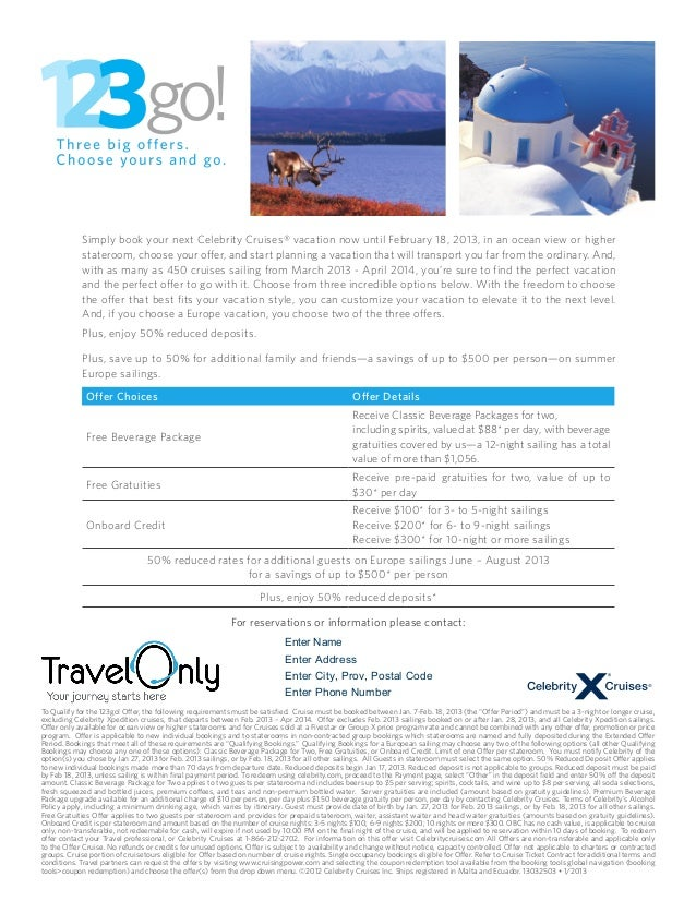 Simply book your next Celebrity Cruises® vacation now until February 18, 2013, in an ocean view or higher            state...