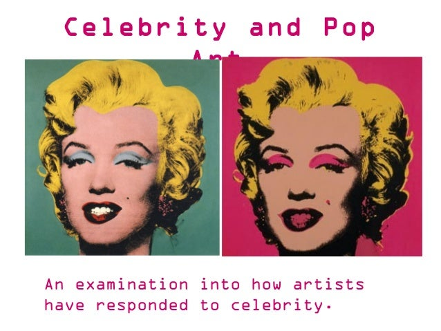 An examination into how artists have responded to celebrity. Celebrity and Pop Art