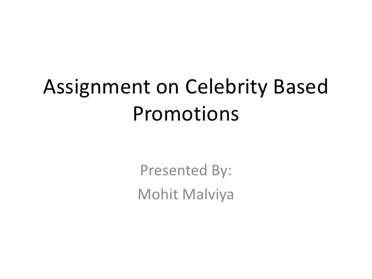 Assignment on Celebrity Based Promotions<br />Presented By:<br />MohitMalviya<br />