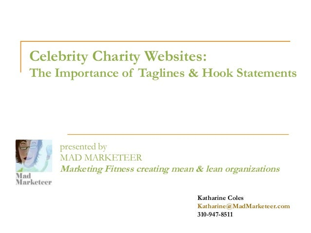 Celebrity Charity Websites:The Importance of Taglines & Hook Statements     presented by     MAD MARKETEER     Marketing F...
