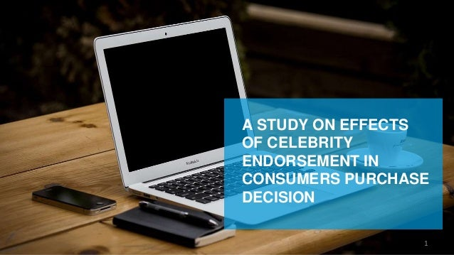 A STUDY ON EFFECTS OF CELEBRITY ENDORSEMENT IN CONSUMERS PURCHASE DECISION 1