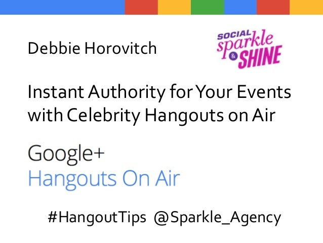 Debbie Horovitch InstantAuthority forYour Events with Celebrity Hangouts on Air #HangoutTips @Sparkle_Agency