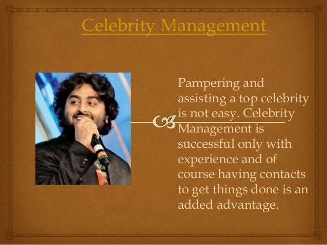 Celebrity Management Pampering and assisting a top celebrity is not easy. Celebrity Management is successful only with exp...