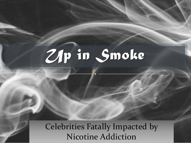 Up in Smoke Celebrities Fatally Impacted by Nicotine Addiction
