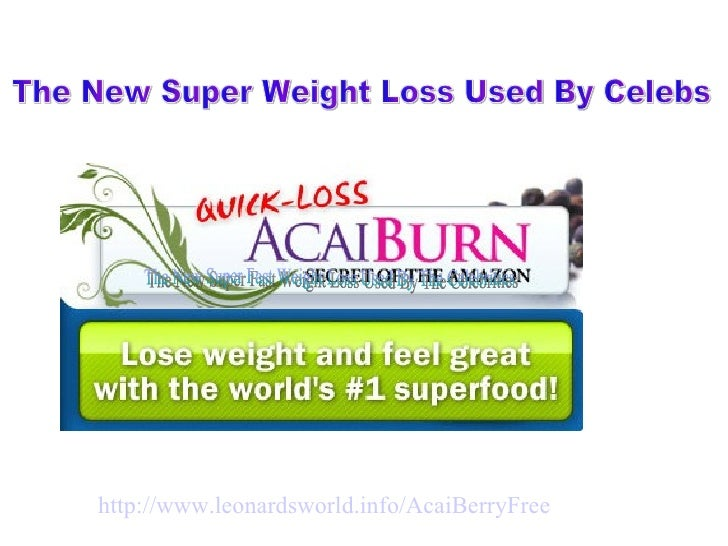 The New Super Fast Weight Loss Used By The Celebrities  http://www. leonardsworld .info/ AcaiBerryFree The New Super Weigh...