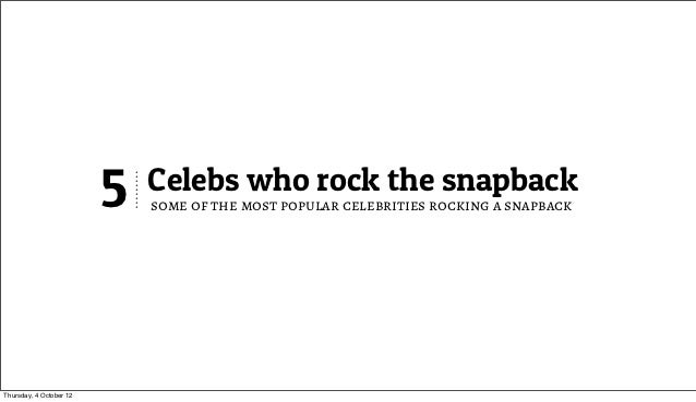 5   Celebs who rock the snapback                             some of the most popular celebrities rocking a snapbackThursd...