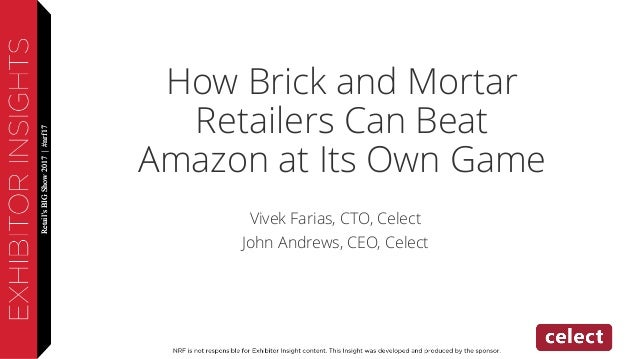 Retail'sBIGShow2017|#nrf17Retail'sBIGShow2017|#nrf17 How Brick and Mortar Retailers Can Beat Amazon at Its Own Game Vivek ...