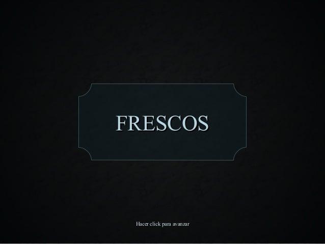 FRESCOSFRESCOS Hacer click para avanzarHacer click para avanzar