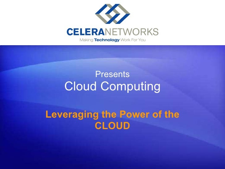 Presents Cloud Computing Leveraging the Power of the CLOUD [Your company name] presents:
