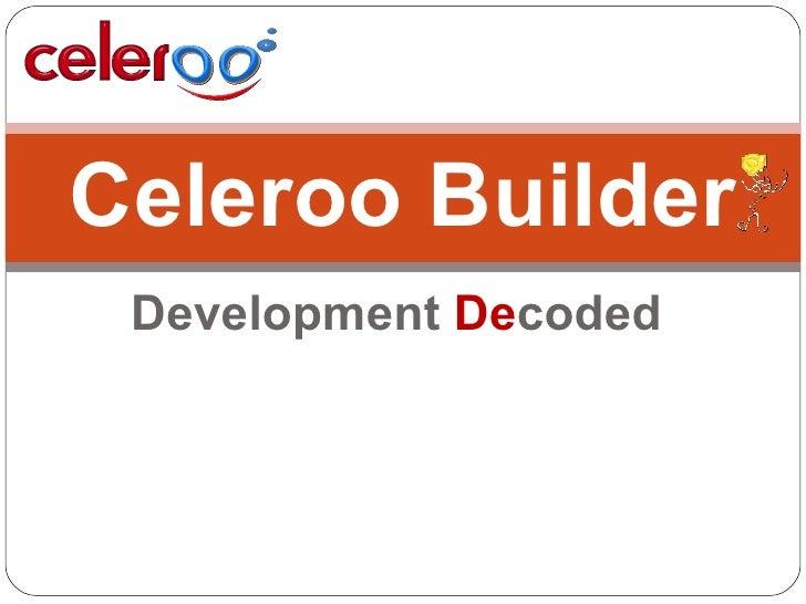 Development  De coded Celeroo Builder