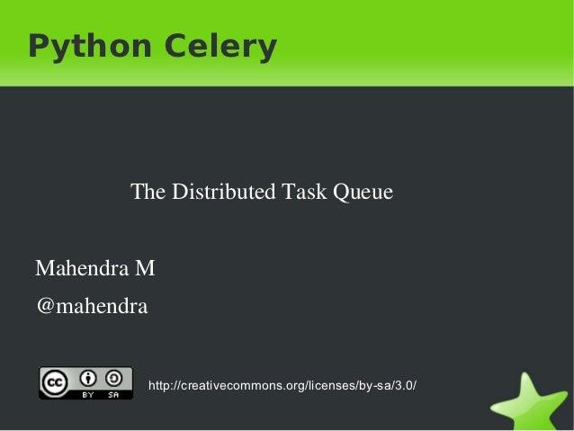 Python Celery           TheDistributedTaskQueue    MahendraM    @mahendra                http://creativecommons.org/li...