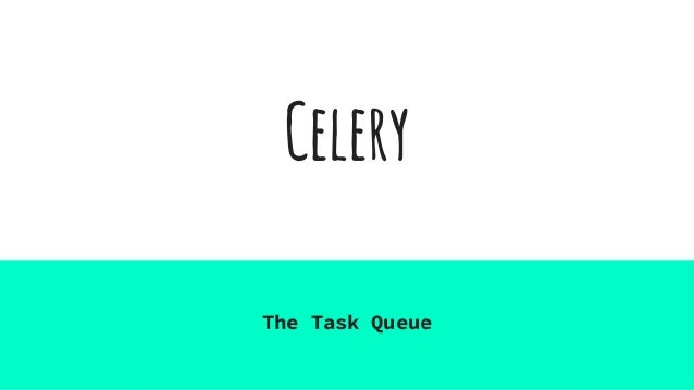Celery The Task Queue