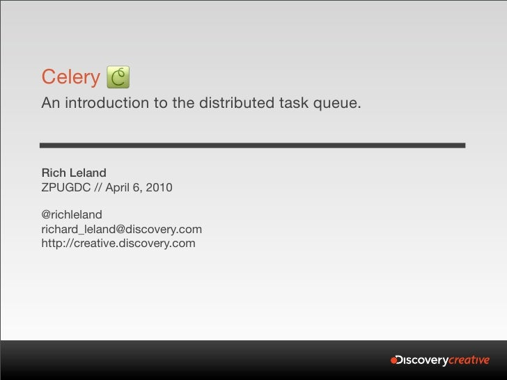 Celery An introduction to the distributed task queue.    Rich Leland ZPUGDC // April 6, 2010  @richleland richard_leland@d...