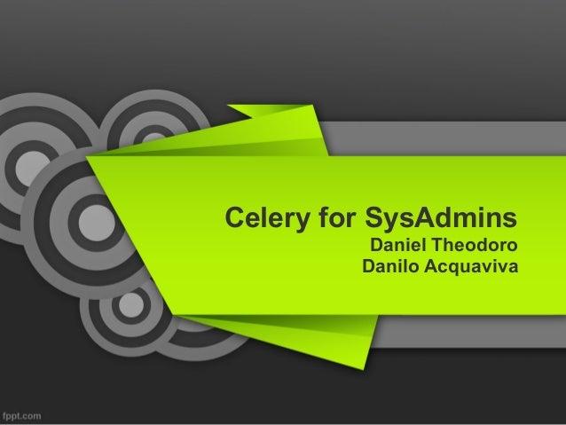 Celery for SysAdmins Daniel Theodoro Danilo Acquaviva