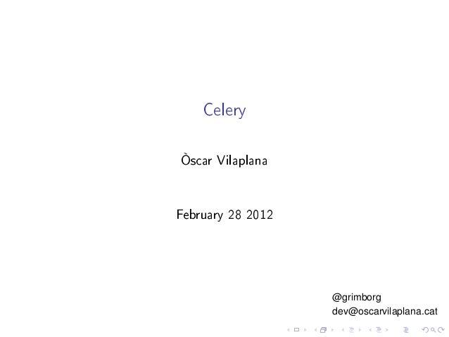 Celery Òscar Vilaplana February 28 2012 @grimborg dev@oscarvilaplana.cat