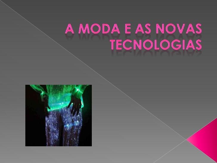 A MODA E AS NOVAS TECNOLOGIAS<br />