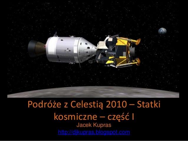 Podróże z Celestią 2010 – Statki kosmiczne – część I Jacek Kupras http://djkupras.blogspot.com