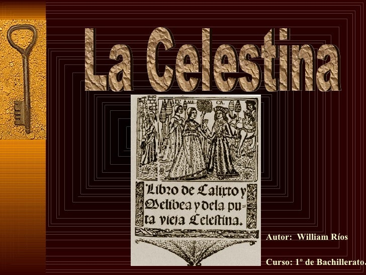 La Celestina Autor:  William Ríos Curso: 1º de Bachillerato .